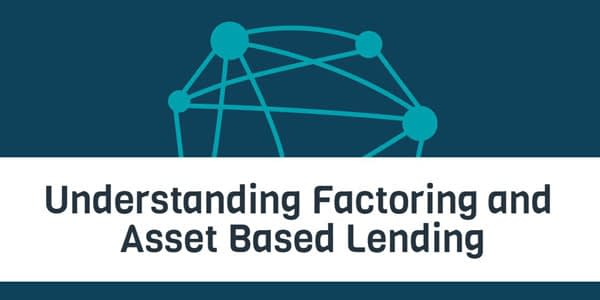 Understanding Factoring and Asset Based Lending
